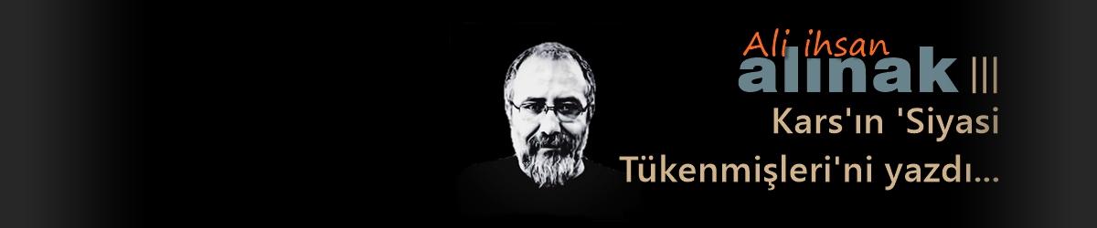 Ali İhsan Alınak: Kars'ın Siyasi Tükenmişleri İşbaşında